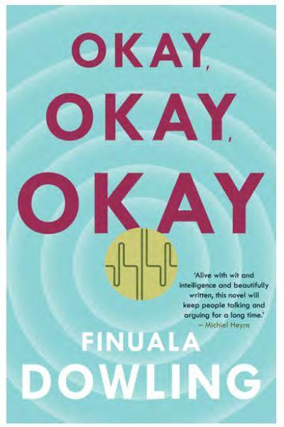 OKay, Okay, Okay by Finuala Dowling. Picture: SUPPLIED
