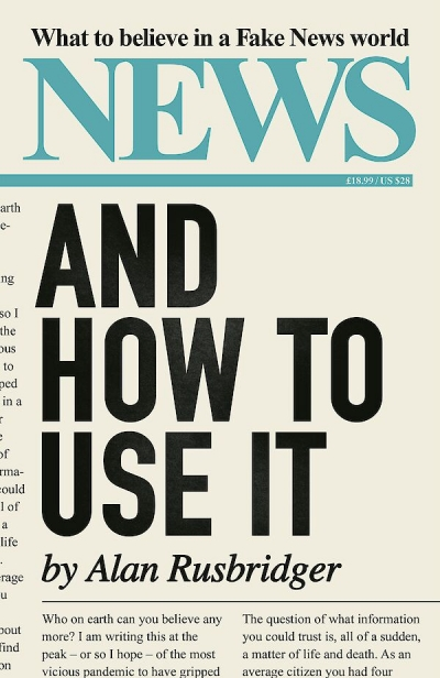 Johanna Leggatt reviews 'News and How to Use It: What to believe in a fake news world' by Alan Rusbridger